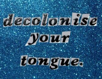 """""""Decolonise Your Tongue"""" by M. McHale & L. Tora"""