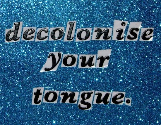 Detail, Decolonise Your Tongue (2013)
