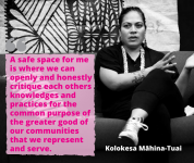 A safe space for me is where we can openly and honestly critique each others knowledges and practices for the common purpose of the greater good of our communities that we represent and